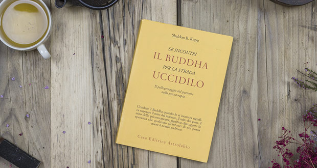 Sheldon B. Kopp - Se incontri il Buddha per la strada uccidilo - Psichedintorni.it